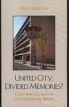 United city, divided memories? : Cold War legacies in contemporary Berlin