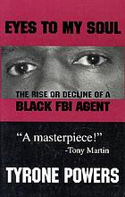 Eyes to my soul : the rise or decline of a Black FBI agent