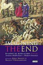 Imaging the end : visions of apocalypse from the ancient Middle East to modern America