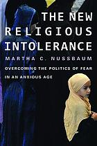 The new religious intolerance : overcoming the politics of fear in an anxious age