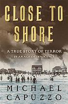 Close to shore : a true story of terror in an age of innocence
