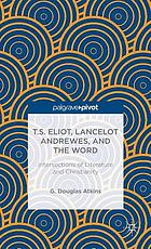 T.S. Eliot, Lancelot Andrewes, and the Word : intersections of literature and Christianity