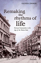 Remaking the rhythms of life : German communities in the age of the Nation-state