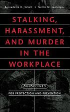 Stalking, harassment, and murder in the workplace : guidelines for protection and prevention