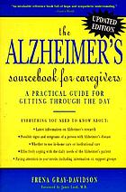 The Alzheimer's sourcebook for caregivers : a practical guide for getting through the day