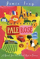 Extremely pale rosé : a quest for the palest rosé in France