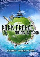 Paris France, the city of magic : a dream vacation tour.