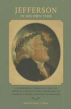 Jefferson in his own time : a biographical chronicle of his life, drawn from recollections, interviews, and memoirs by family, friends, and associates