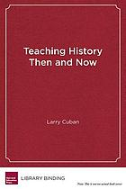 Teaching history then and now : a story of stability and change in schools