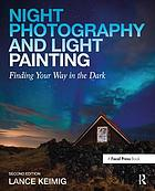 Night photography and light painting : finding your way in the dark