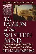 The passion of the Western mind : understanding the ideas that have shaped our world view