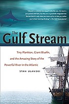 The Gulf Stream : tiny plankton, giant bluefin, and the amazing story of the powerful river in the Atlantic