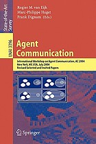 Agent communication : international workshop on agent communication, AC 2004, New York, NY, USA, July 19, 2004 : revised selected and invited papers