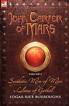 John Carter of Mars : v. 5 the ninth adventure : Synthetic men of Mars, the tenth adventure : Llana of Gathol