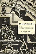 In her hands : the education of Jewish girls in tsarist Russia