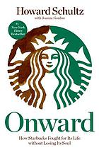 Onward : how Starbucks fought for its life without losing its soul
