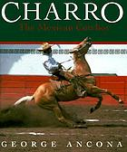 Charro : the Mexican cowboy