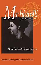 Machiavelli and his friends : their personal correspondence