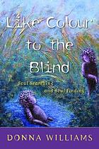 Like colour to the blind : soul searching & soul finding