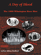 A day of blood : the 1898 Wilmington race riot