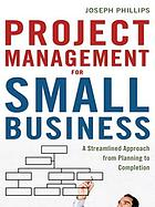 Project management for small business : a streamlined approach from planning to completion