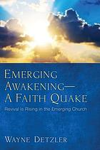 Emerging awakening-a faith quake : revival is rising in the emerging church