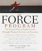 The FORCE program : the proven way to fight cancer through physical activity and exercise