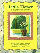 Little Flower : a journey to caring