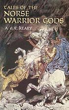 Tales of the Norse warrior gods : the heroes of Asgard