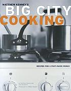 Matthew Kenney's big city cooking : recipes for a fast-paced world