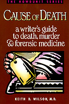 Cause of death : a writer's guide to death, murder, and forensic medicine