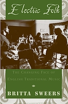 Electric folk : the changing face of English traditional music