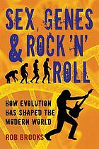 Sex, genes & rock 'n' roll : how evolution has shaped the modern world