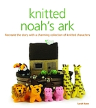 Knitted Noah's ark : a collection of charming characters to recreate the story