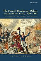 The French revolution debate and the British novel, 1790-1814 : the struggle for history's authority