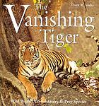 The vanishing tiger : wild tigers, co-predators & prey species