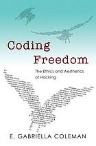 Coding freedom : the ethics and aesthetics of hacking