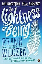 The lightness of being : big questions, real answers