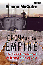 Enemy of the empire : life as an international undercover IRA activist