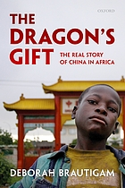 The dragon's gift : the real story of China in Africa