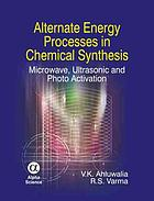 Alternate energy processes in chemical synthesis : microwave, ultrasonic, and photo activation