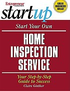 Start your own home inspection service : your step-by-step guide to success