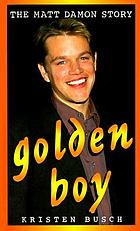 Golden boy : the Matt Damon story