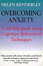 Overcoming anxiety : a self-help guide using cognitive behavioral techniques