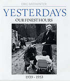 Yesterdays : our finest hours, 1939-1953