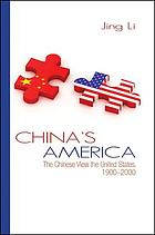 China's America : the Chinese view the United States, 1900-2000