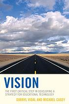 Vision : the first critical step in developing a strategy for educational technology