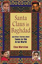 Santa Claus in Baghdad : Stories About Teens in the Arab World.