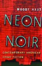 Neon noir : contemporary American crime fiction