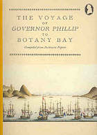 The voyage of Governor Phillip to Botany Bay : compiled from authentic papers